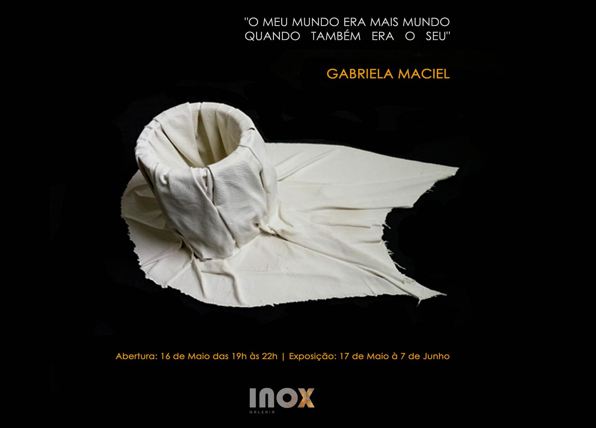Gabriela Maciel | O meu mundo era mais mundo quando também era o seu | 16 de Maio